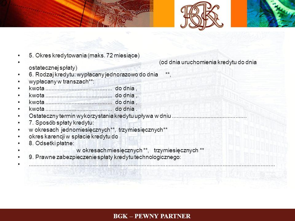 BGK – PEWNY PARTNER 5. Okres kredytowania (maks. 72 miesiące)