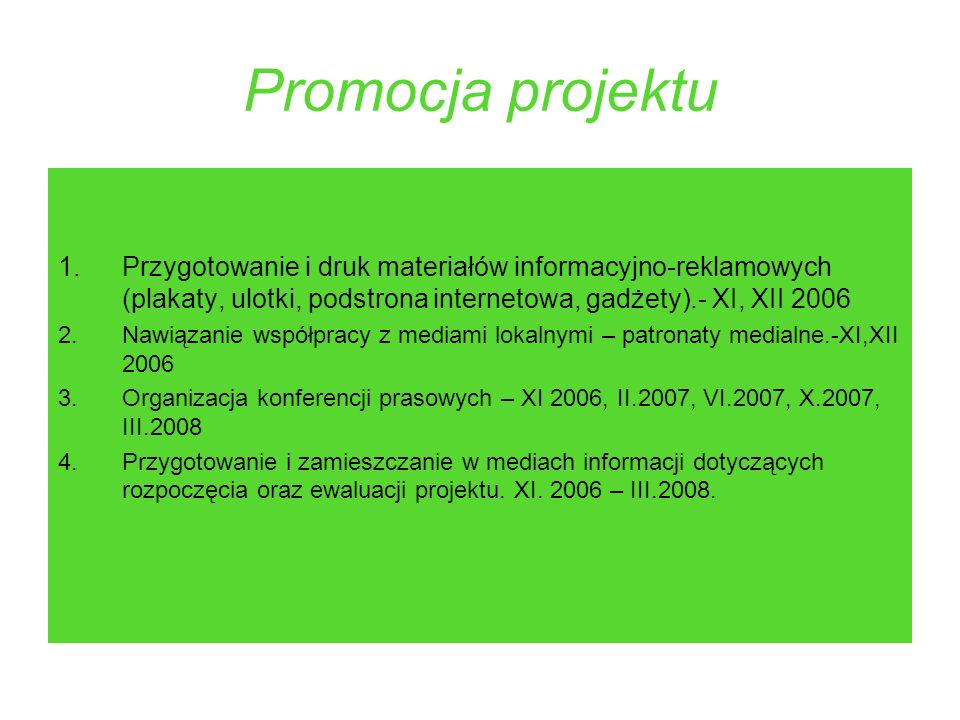 Promocja projektuPrzygotowanie i druk materiałów informacyjno-reklamowych (plakaty, ulotki, podstrona internetowa, gadżety).- XI, XII 2006.