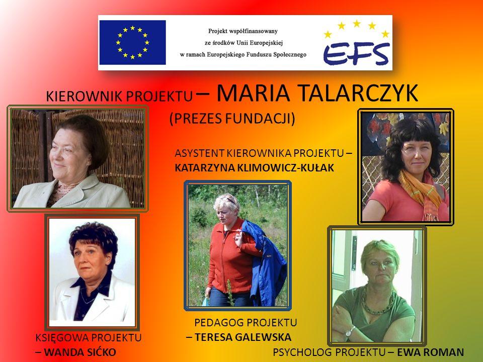 KIEROWNIK PROJEKTU – MARIA TALARCZYK (PREZES FUNDACJI)