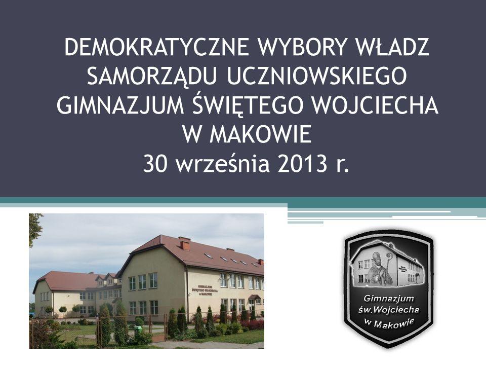 DEMOKRATYCZNE WYBORY WŁADZ SAMORZĄDU UCZNIOWSKIEGO GIMNAZJUM ŚWIĘTEGO WOJCIECHA W MAKOWIE 30 września 2013 r.
