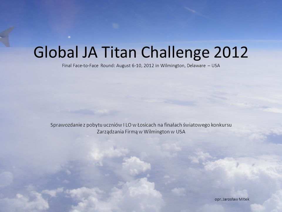 Global JA Titan Challenge 2012 Final Face-to-Face Round: August 6-10, 2012 in Wilmington, Delaware – USA