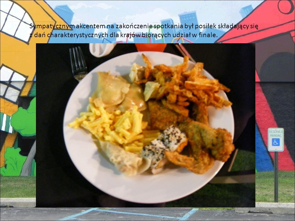 Sympatycznym akcentem na zakończenie spotkania był posiłek składający się z dań charakterystycznych dla krajów biorących udział w finale.