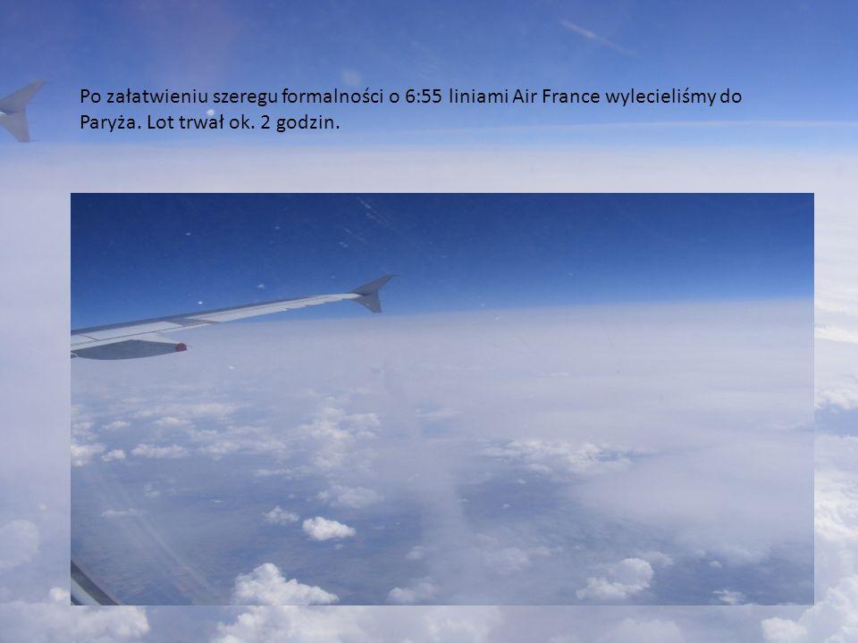 Po załatwieniu szeregu formalności o 6:55 liniami Air France wylecieliśmy do Paryża.