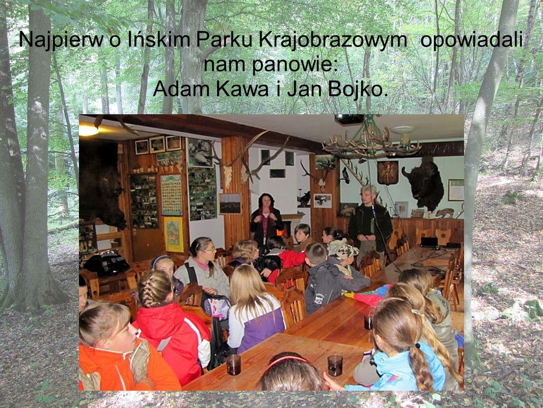 Najpierw o Ińskim Parku Krajobrazowym opowiadali nam panowie: Adam Kawa i Jan Bojko.