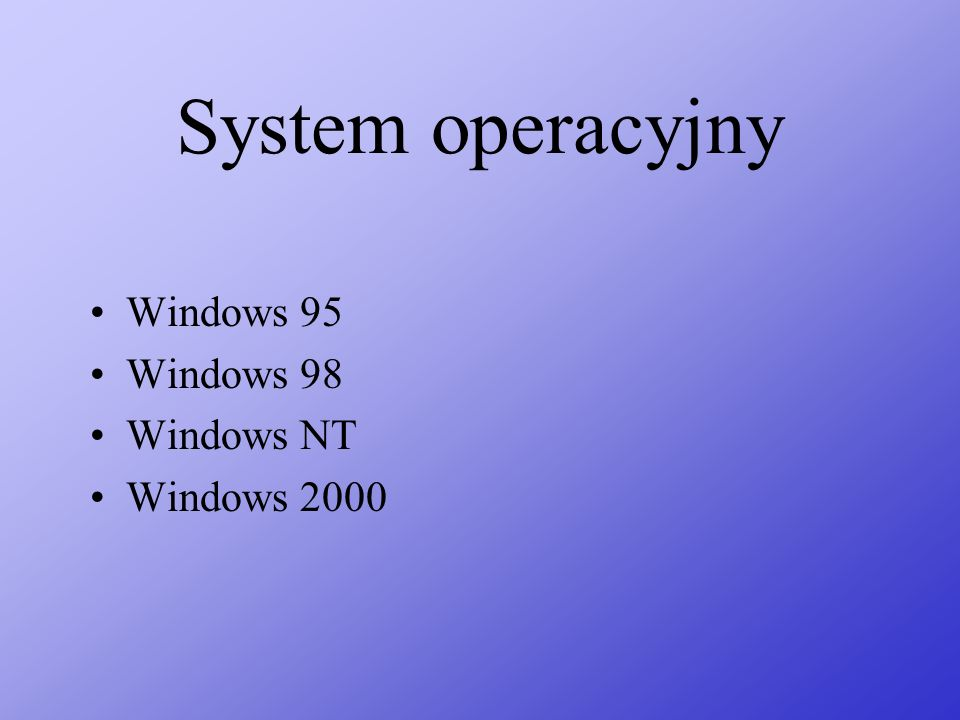 System operacyjny Windows 95 Windows 98 Windows NT Windows 2000