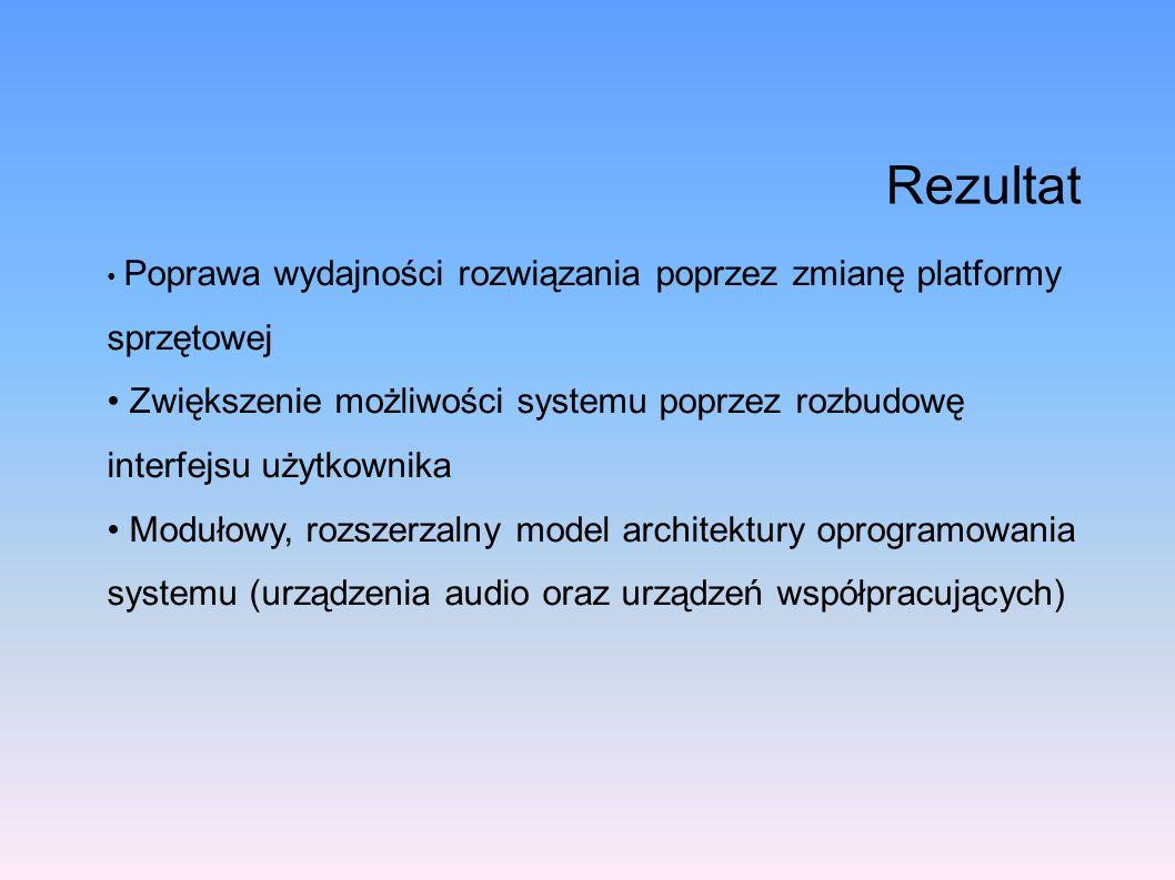RezultatPoprawa wydajności rozwiązania poprzez zmianę platformy sprzętowej. Zwiększenie możliwości systemu poprzez rozbudowę interfejsu użytkownika.