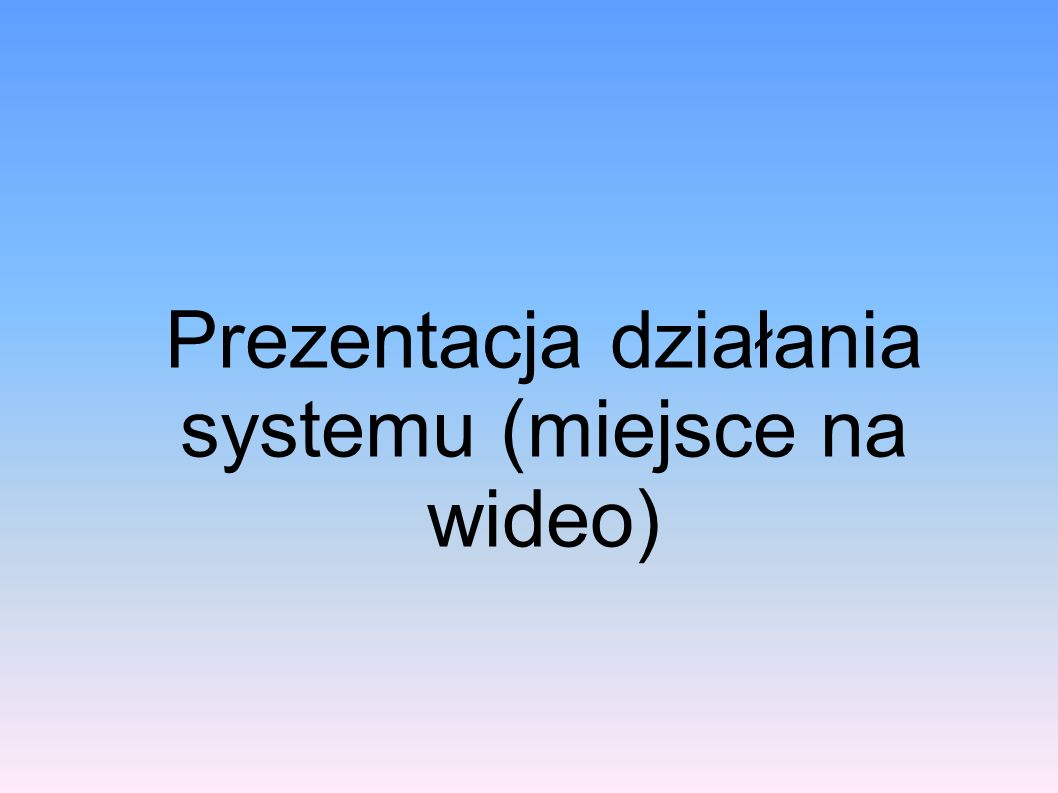 Prezentacja działania systemu (miejsce na wideo)