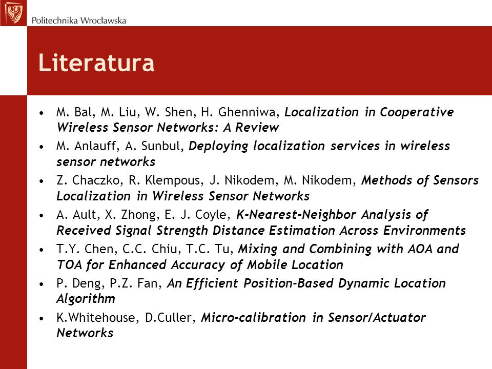 Literatura M. Bal, M. Liu, W. Shen, H. Ghenniwa, Localization in Cooperative Wireless Sensor Networks: A Review.