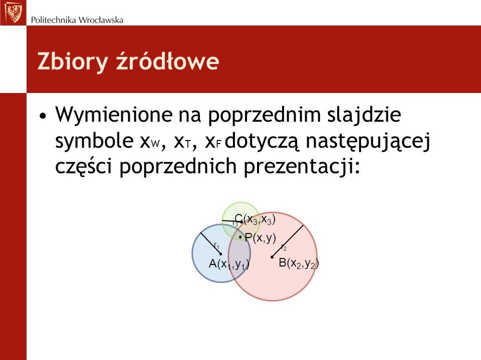 Zbiory źródłowe Wymienione na poprzednim slajdzie symbole xW, xT, xF dotyczą następującej części poprzednich prezentacji:
