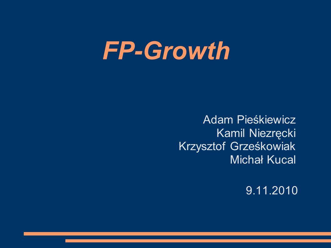 FP-Growth Adam Pieśkiewicz Kamil Niezręcki Krzysztof Grześkowiak