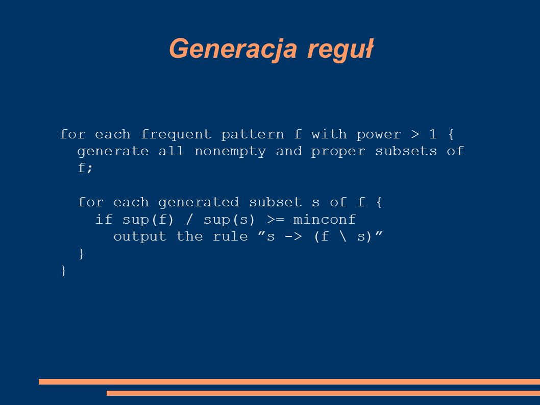 Generacja reguł for each frequent pattern f with power > 1 {