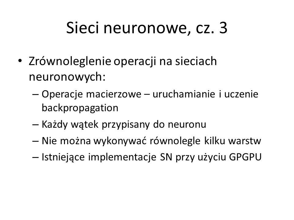 Sieci neuronowe, cz. 3Zrównoleglenie operacji na sieciach neuronowych: Operacje macierzowe – uruchamianie i uczenie backpropagation.