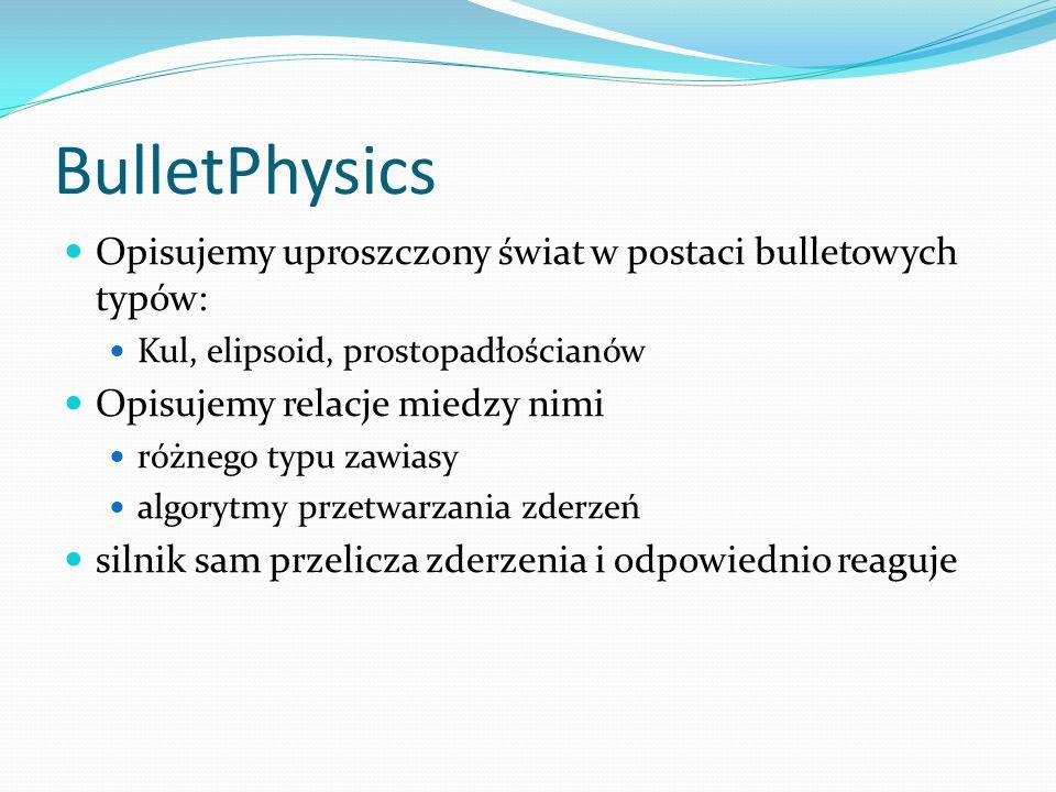 BulletPhysics Opisujemy uproszczony świat w postaci bulletowych typów: