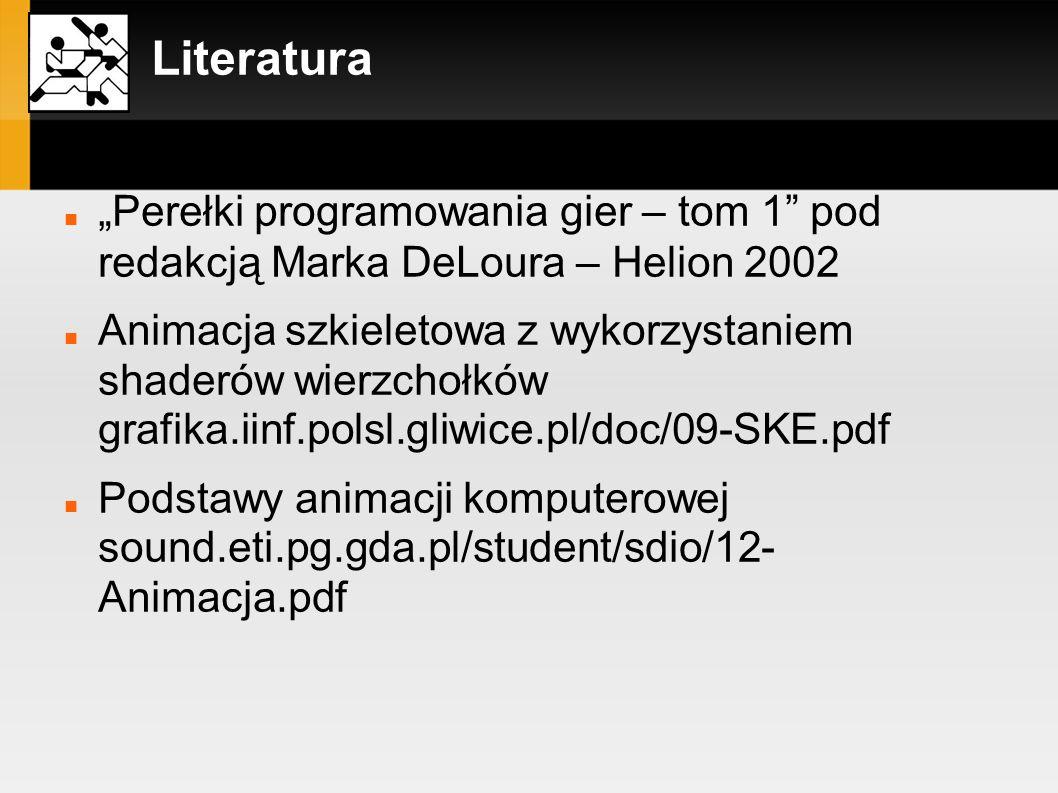 "Literatura ""Perełki programowania gier – tom 1 pod redakcją Marka DeLoura – Helion 2002."