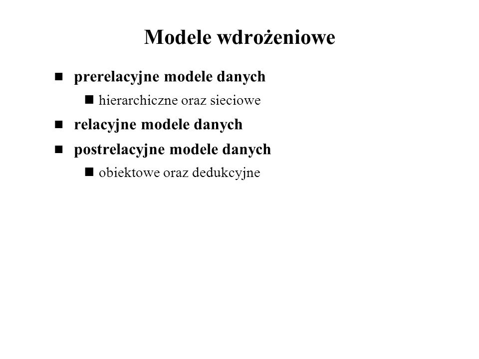 Modele wdrożeniowe prerelacyjne modele danych relacyjne modele danych