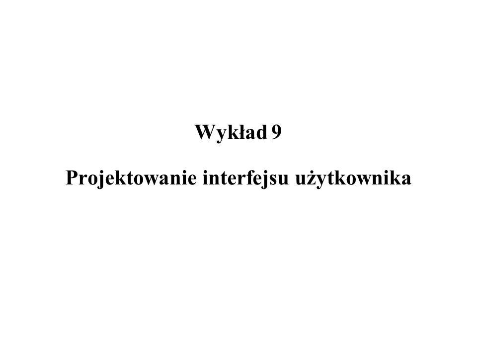 Wykład 9 Projektowanie interfejsu użytkownika