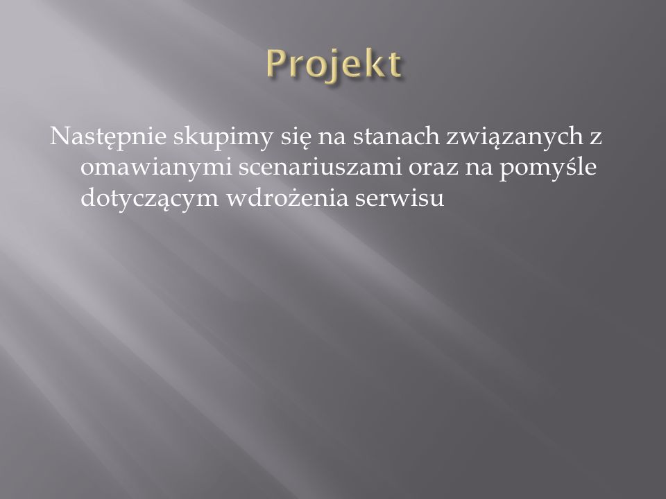 ProjektNastępnie skupimy się na stanach związanych z omawianymi scenariuszami oraz na pomyśle dotyczącym wdrożenia serwisu.
