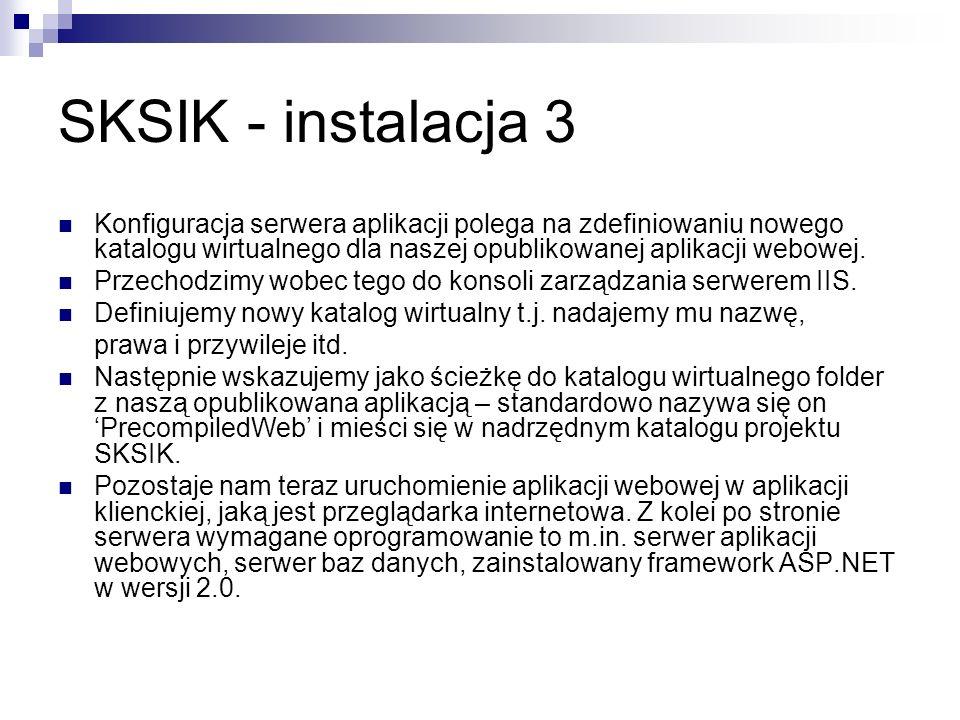 SKSIK - instalacja 3 Konfiguracja serwera aplikacji polega na zdefiniowaniu nowego katalogu wirtualnego dla naszej opublikowanej aplikacji webowej.