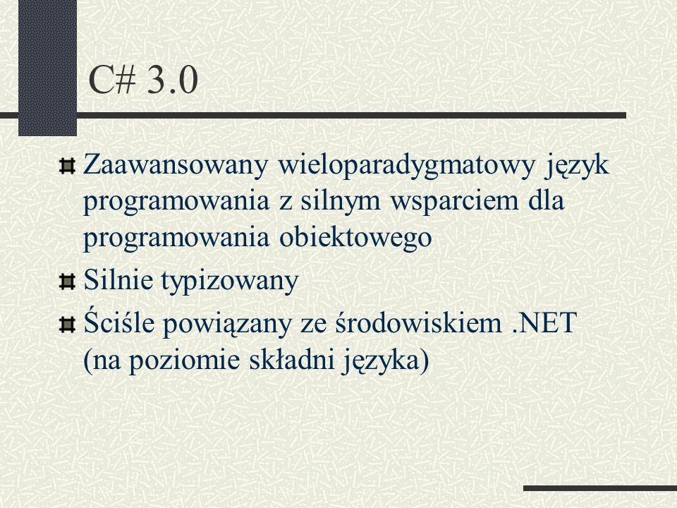 C# 3.0Zaawansowany wieloparadygmatowy język programowania z silnym wsparciem dla programowania obiektowego.