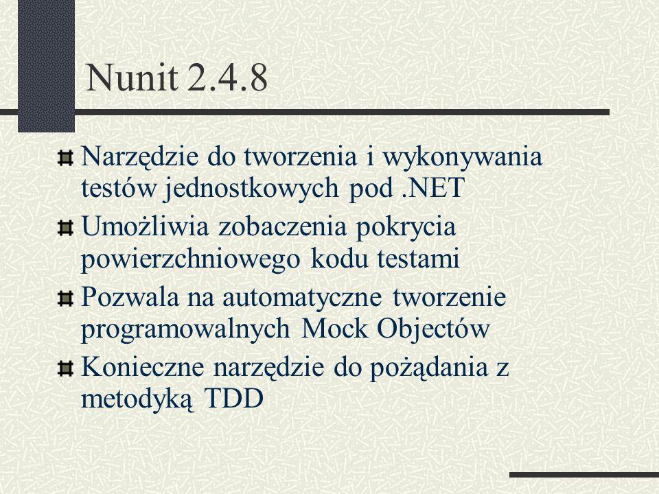 Nunit 2.4.8 Narzędzie do tworzenia i wykonywania testów jednostkowych pod .NET. Umożliwia zobaczenia pokrycia powierzchniowego kodu testami.