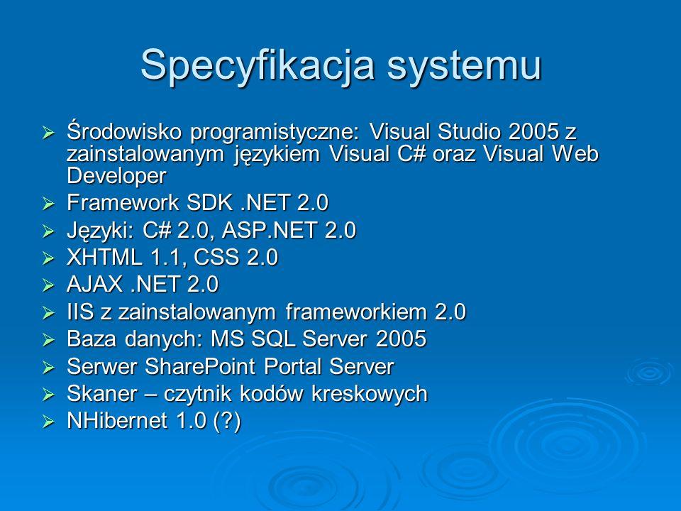 Specyfikacja systemu Środowisko programistyczne: Visual Studio 2005 z zainstalowanym językiem Visual C# oraz Visual Web Developer.