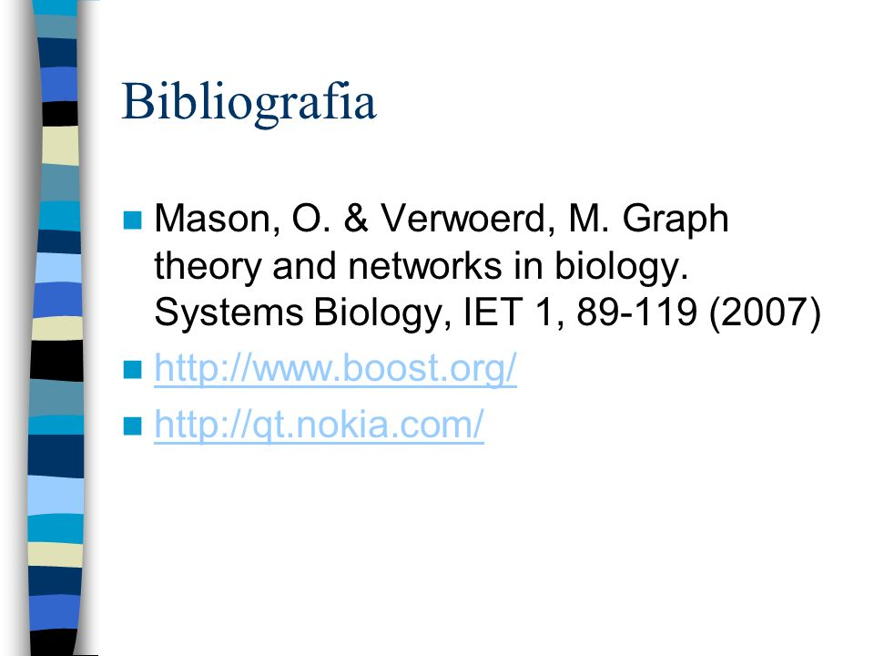 Bibliografia Mason, O. & Verwoerd, M. Graph theory and networks in biology. Systems Biology, IET 1, 89-119 (2007)
