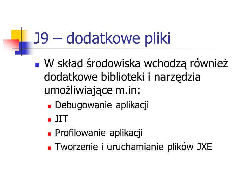 J9 – dodatkowe pliki W skład środowiska wchodzą również dodatkowe biblioteki i narzędzia umożliwiające m.in: