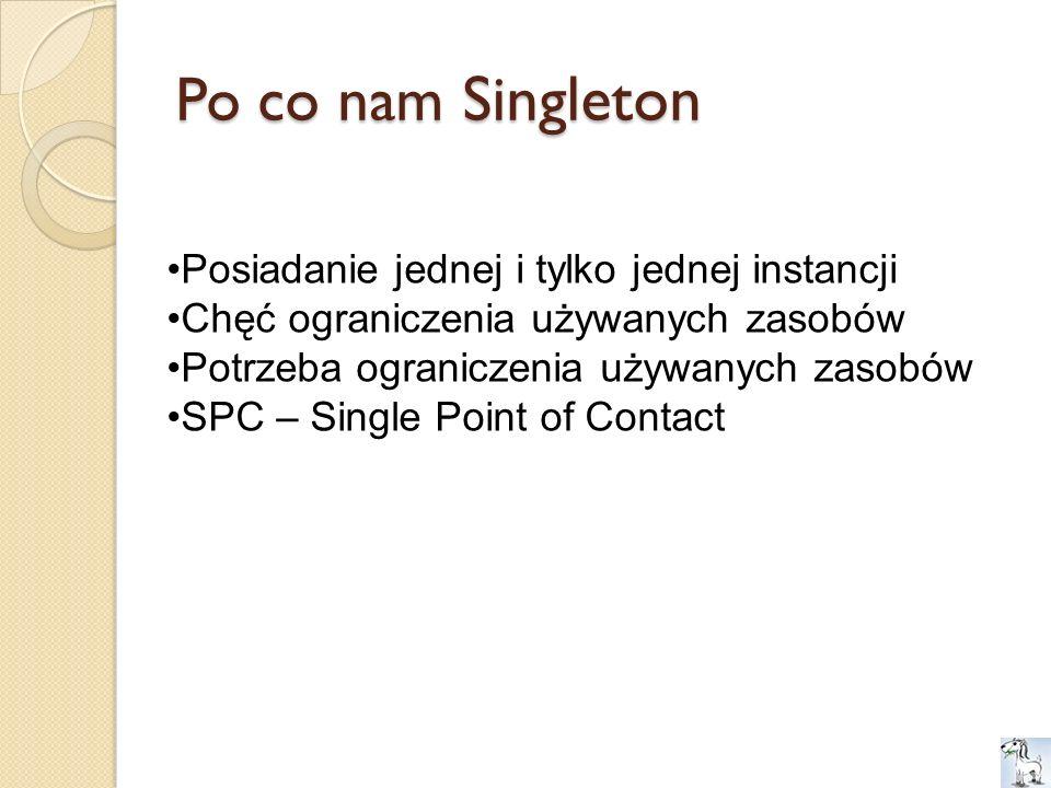 Po co nam Singleton Posiadanie jednej i tylko jednej instancji