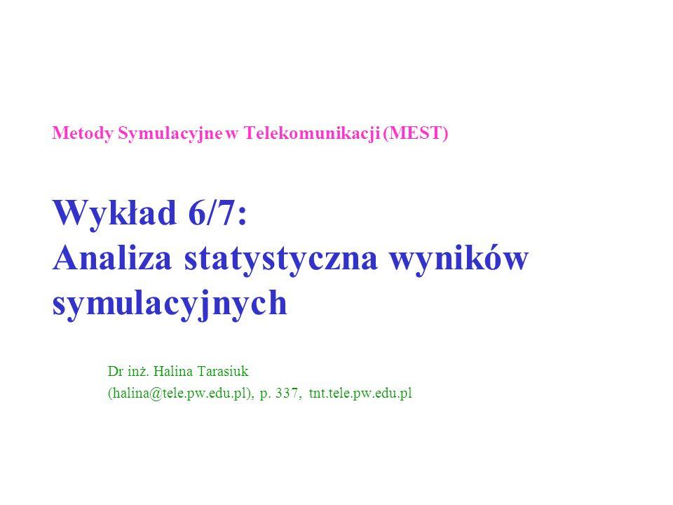 Metody Symulacyjne w Telekomunikacji (MEST) Wykład 6/7: Analiza statystyczna wyników symulacyjnych