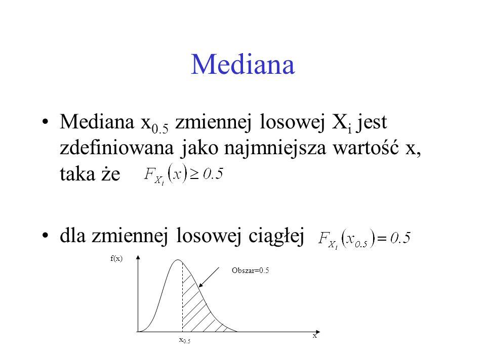 Mediana Mediana x0.5 zmiennej losowej Xi jest zdefiniowana jako najmniejsza wartość x, taka że. dla zmiennej losowej ciągłej.