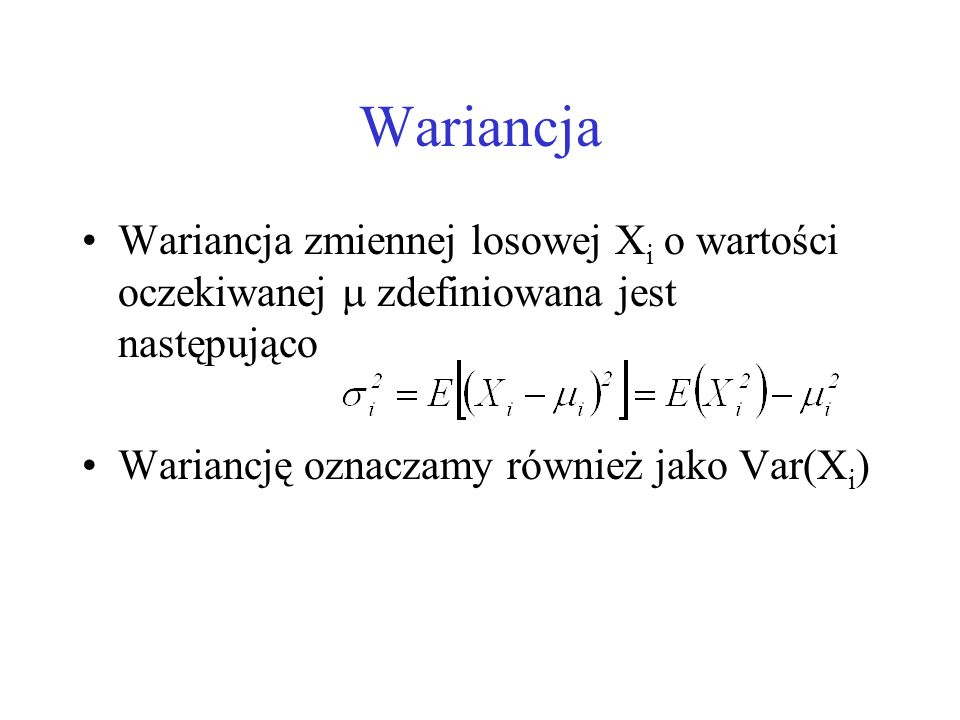 WariancjaWariancja zmiennej losowej Xi o wartości oczekiwanej  zdefiniowana jest następująco.