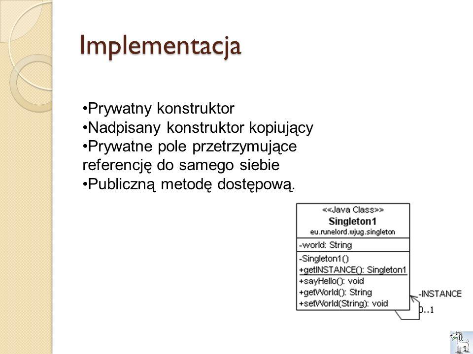Implementacja Prywatny konstruktor Nadpisany konstruktor kopiujący