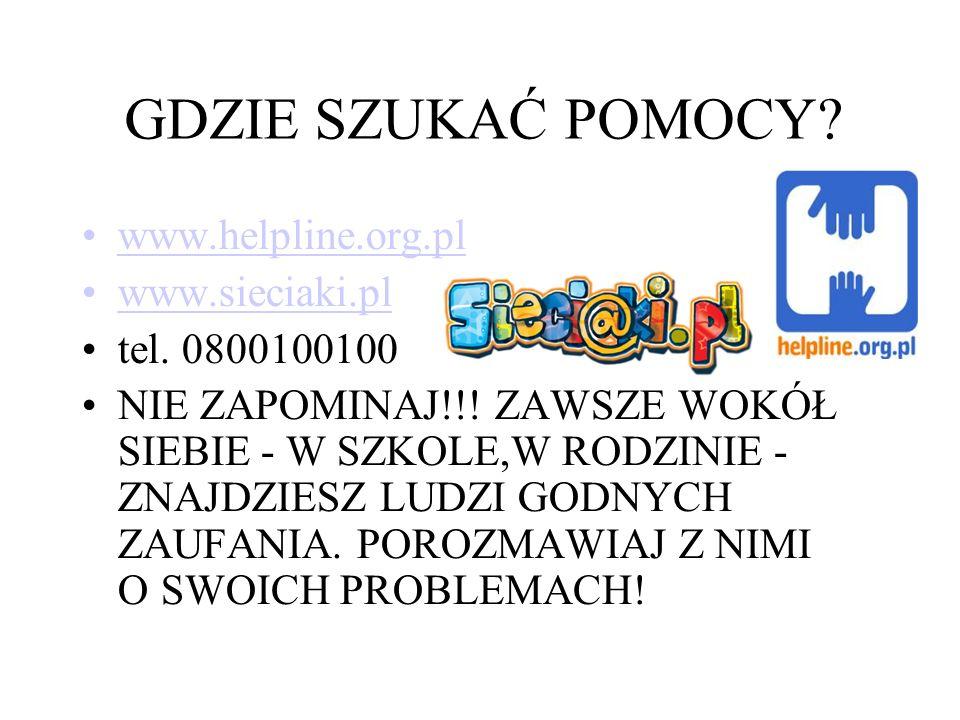 GDZIE SZUKAĆ POMOCY www.helpline.org.pl www.sieciaki.pl