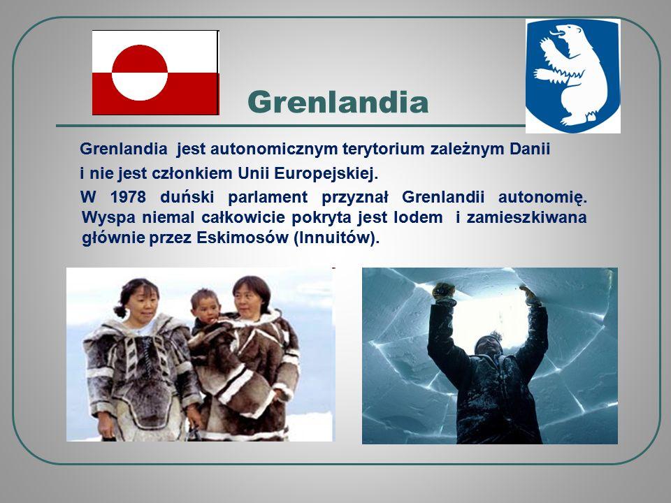 Grenlandia Grenlandia jest autonomicznym terytorium zależnym Danii
