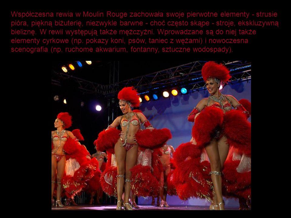 Współczesna rewia w Moulin Rouge zachowała swoje pierwotne elementy - strusie pióra, piękną biżuterię, niezwykle barwne - choć często skąpe - stroje, ekskluzywną bieliznę.