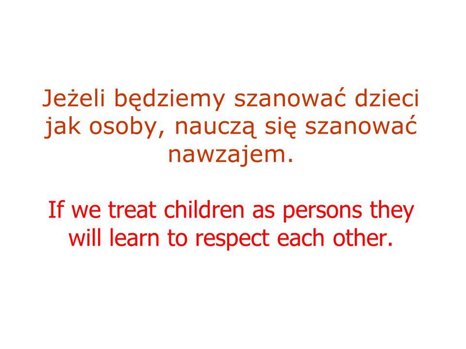 Jeżeli będziemy szanować dzieci jak osoby, nauczą się szanować nawzajem.