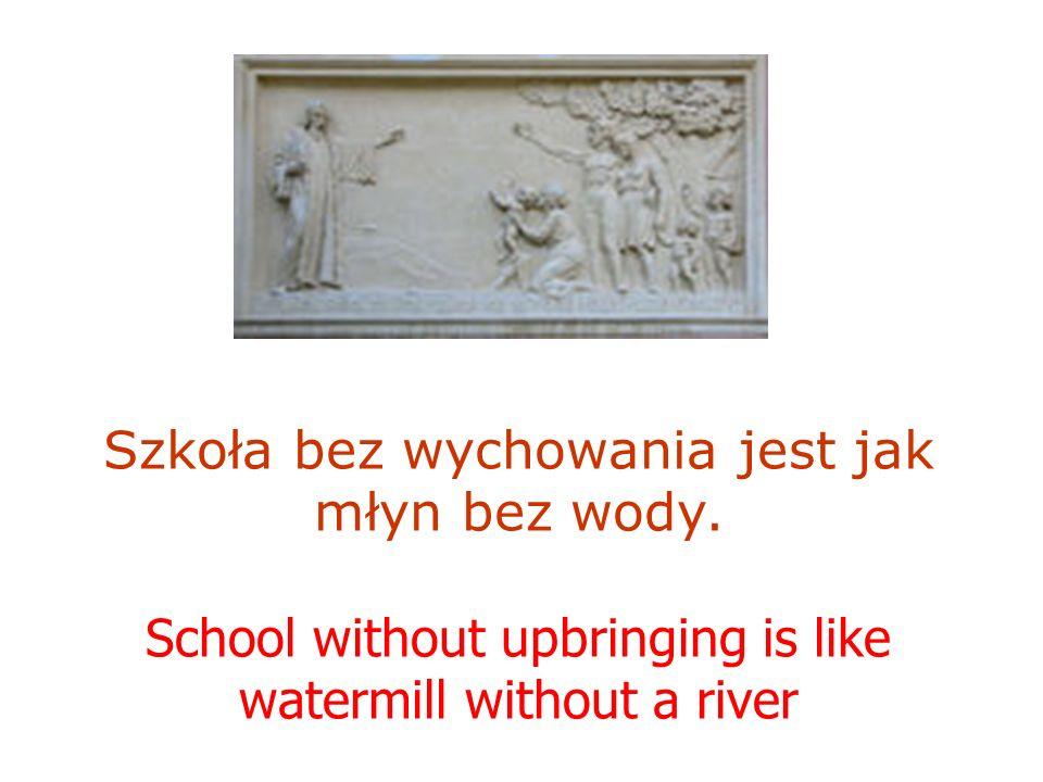 Szkoła bez wychowania jest jak młyn bez wody