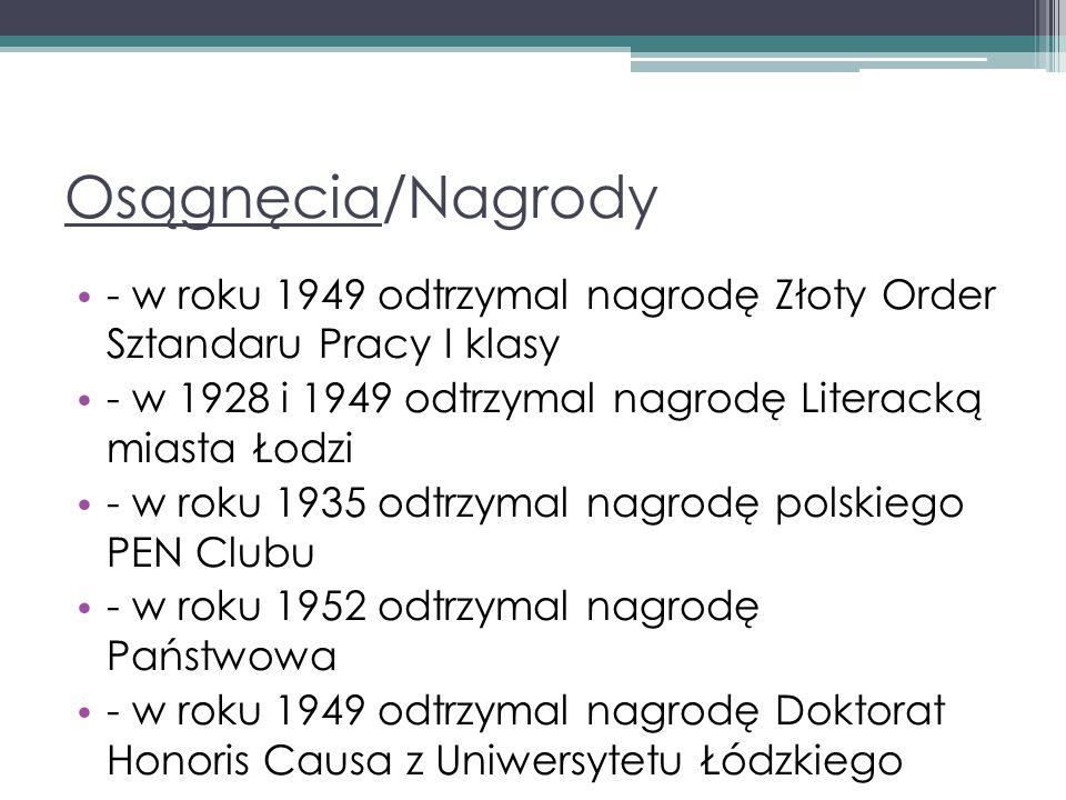 Osągnęcia/Nagrody - w roku 1949 odtrzymal nagrodę Złoty Order Sztandaru Pracy I klasy. - w 1928 i 1949 odtrzymal nagrodę Literacką miasta Łodzi.