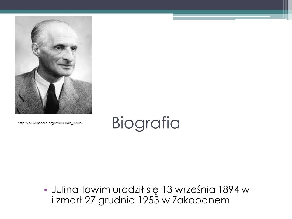 Biografia http://pl.wikipedia.org/wiki/Julian_Tuwim.