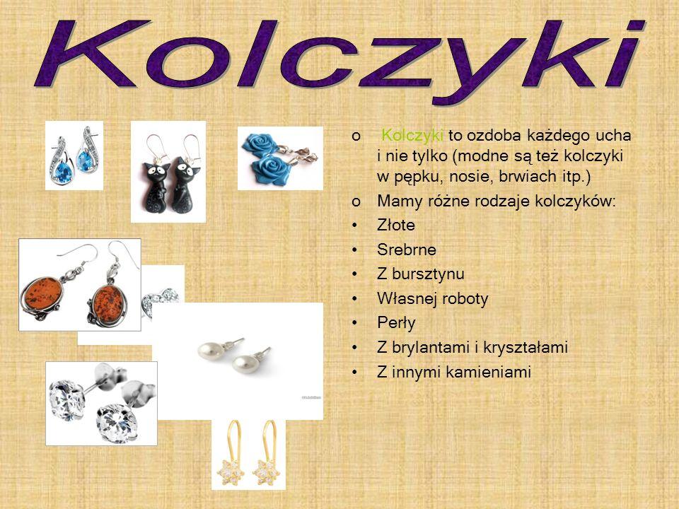 Kolczyki Kolczyki to ozdoba każdego ucha i nie tylko (modne są też kolczyki w pępku, nosie, brwiach itp.)