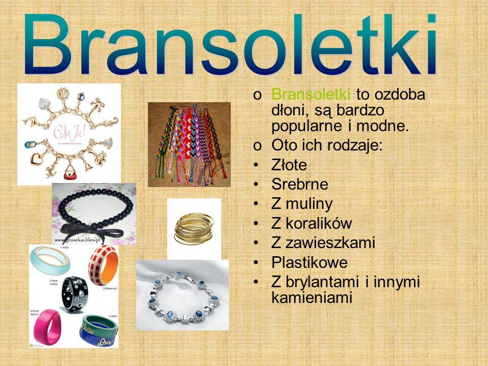 Bransoletki Bransoletki to ozdoba dłoni, są bardzo popularne i modne.
