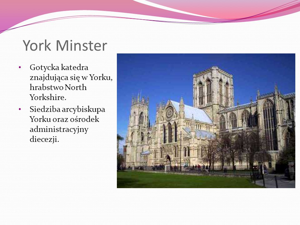 York Minster Gotycka katedra znajdująca się w Yorku, hrabstwo North Yorkshire.