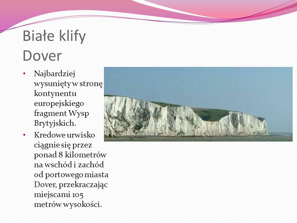 Białe klify Dover Najbardziej wysunięty w stronę kontynentu europejskiego fragment Wysp Brytyjskich.