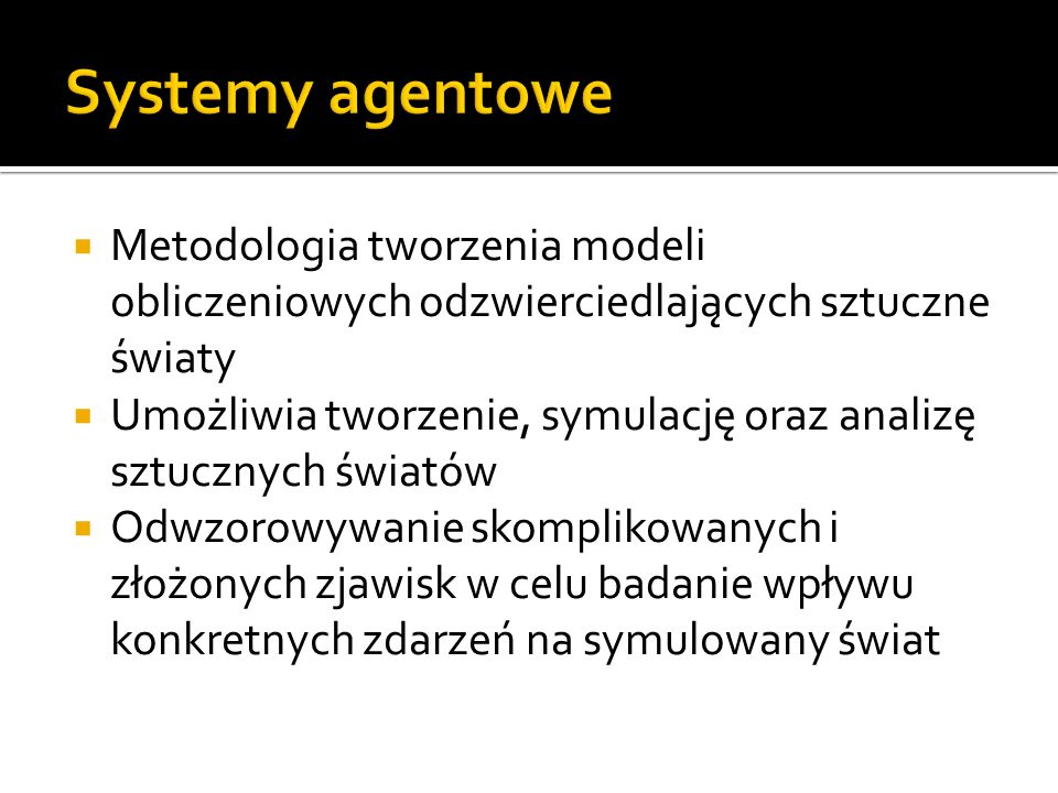 Systemy agentowe Metodologia tworzenia modeli obliczeniowych odzwierciedlających sztuczne światy.