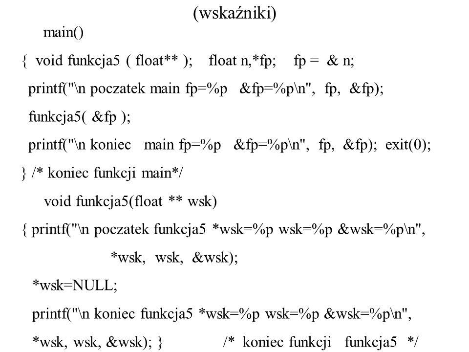 (wskaźniki) { void funkcja5 ( float** ); float n,*fp; fp = & n;
