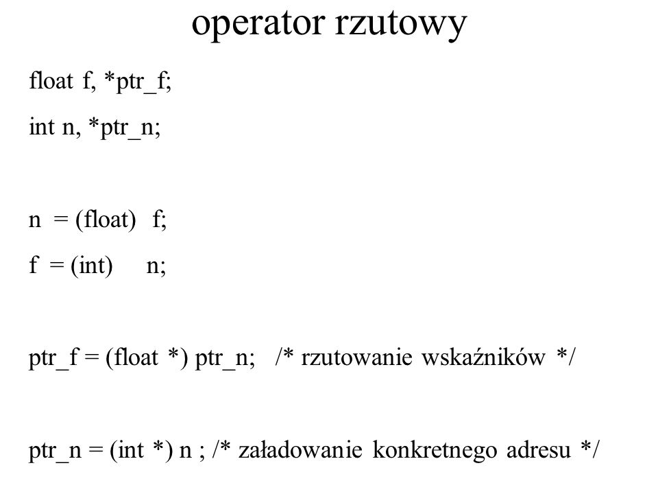 operator rzutowy float f, *ptr_f; int n, *ptr_n; n = (float) f;