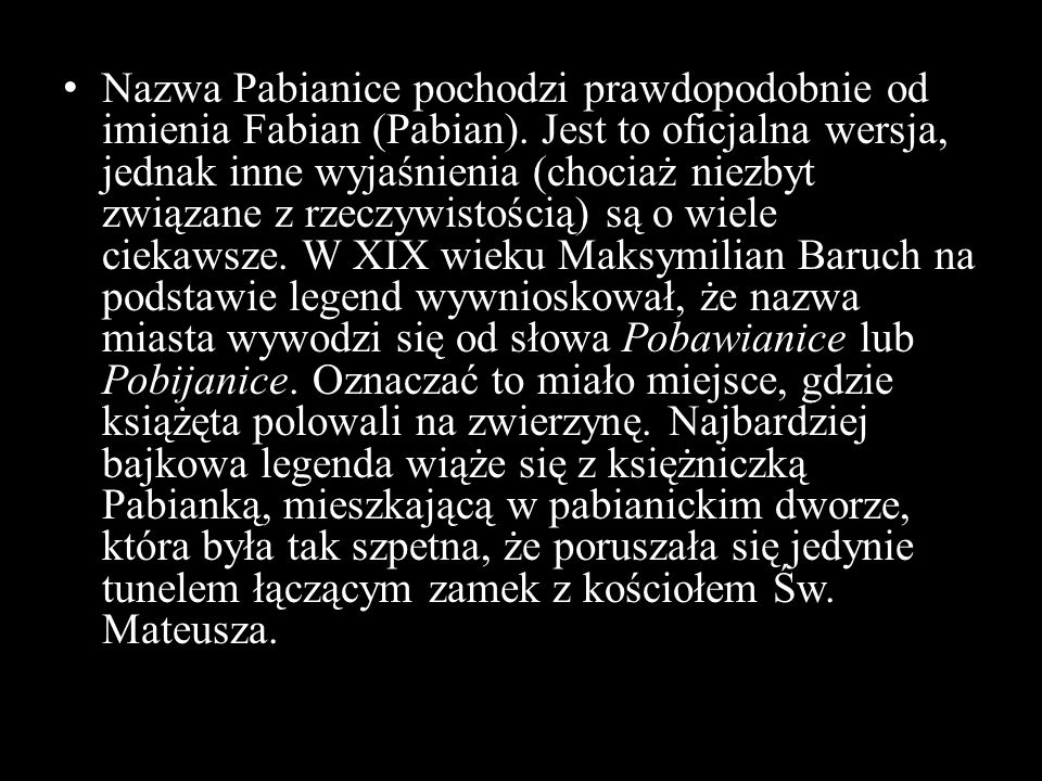 Nazwa Pabianice pochodzi prawdopodobnie od imienia Fabian (Pabian)