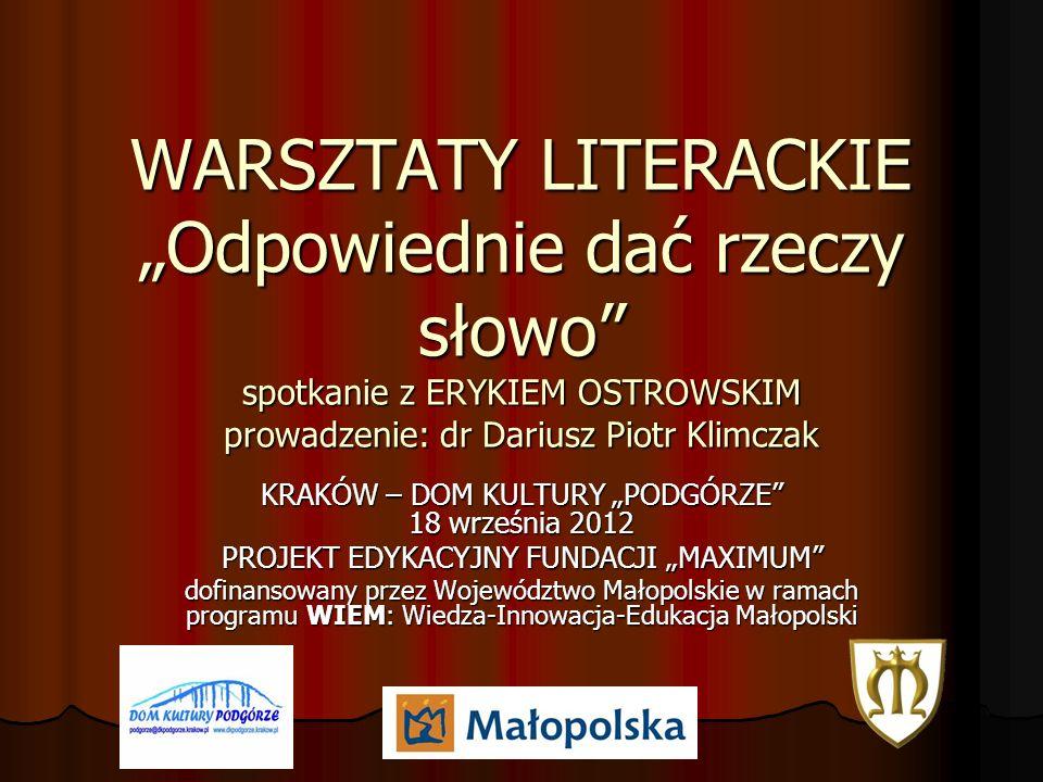 """WARSZTATY LITERACKIE """"Odpowiednie dać rzeczy słowo spotkanie z ERYKIEM OSTROWSKIM prowadzenie: dr Dariusz Piotr Klimczak"""