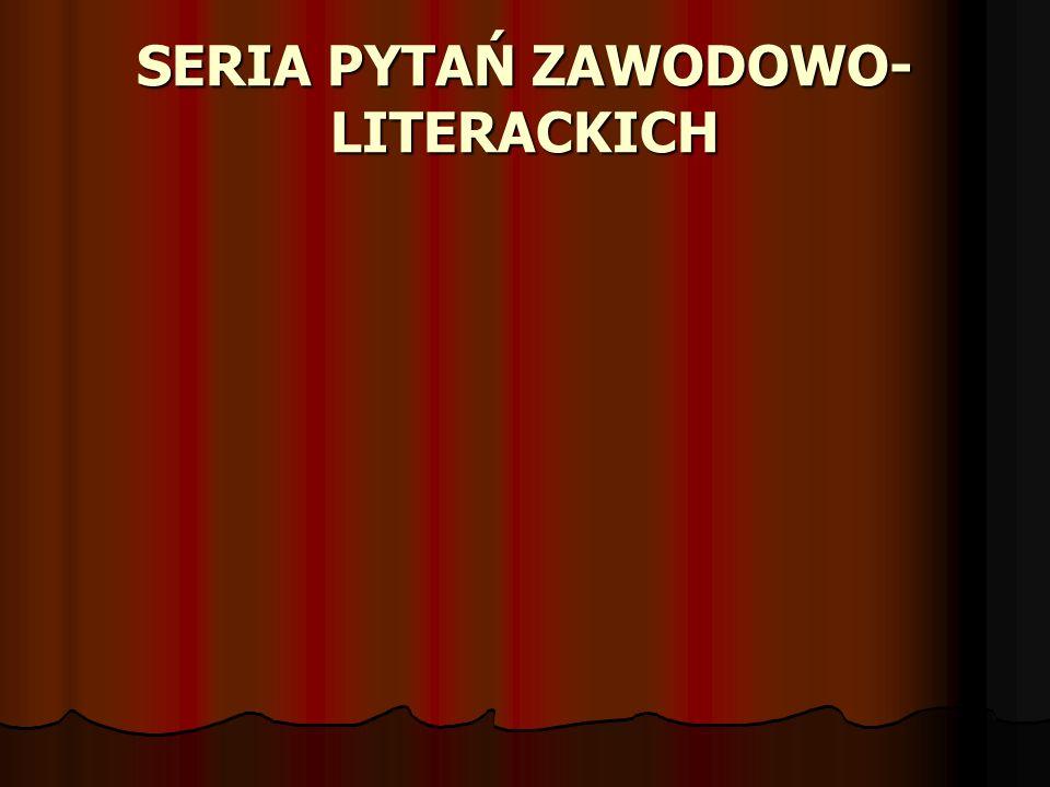 SERIA PYTAŃ ZAWODOWO-LITERACKICH
