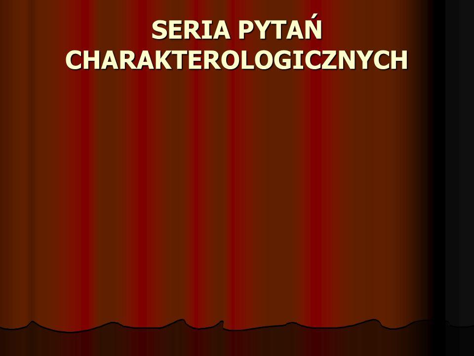 SERIA PYTAŃ CHARAKTEROLOGICZNYCH